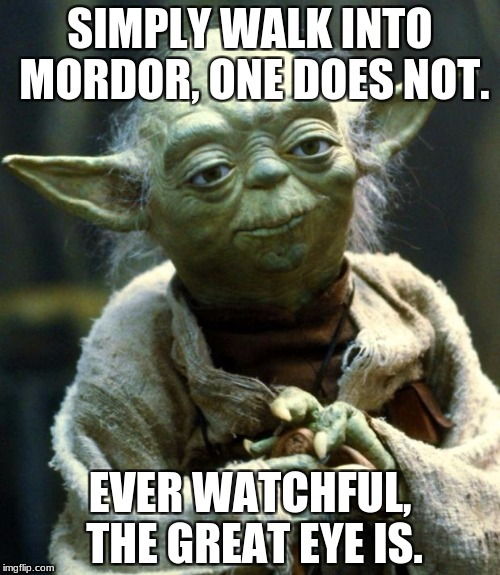 Very true, it is. | SIMPLY WALK INTO MORDOR, ONE DOES NOT. EVER WATCHFUL, THE GREAT EYE IS. | image tagged in memes,star wars yoda,lord of the rings | made w/ Imgflip meme maker