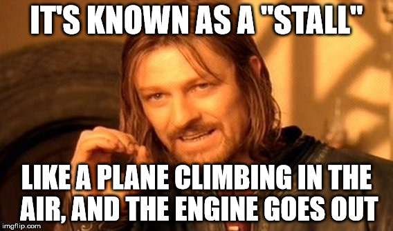 "One Does Not Simply Meme | IT'S KNOWN AS A ""STALL"" LIKE A PLANE CLIMBING IN THE AIR, AND THE ENGINE GOES OUT 