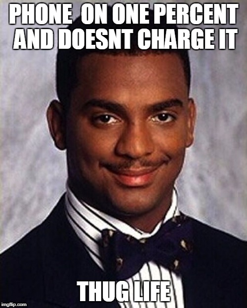 Carlton Banks Thug Life | PHONE  ON ONE PERCENT AND DOESNT CHARGE IT THUG LIFE | image tagged in carlton banks thug life | made w/ Imgflip meme maker