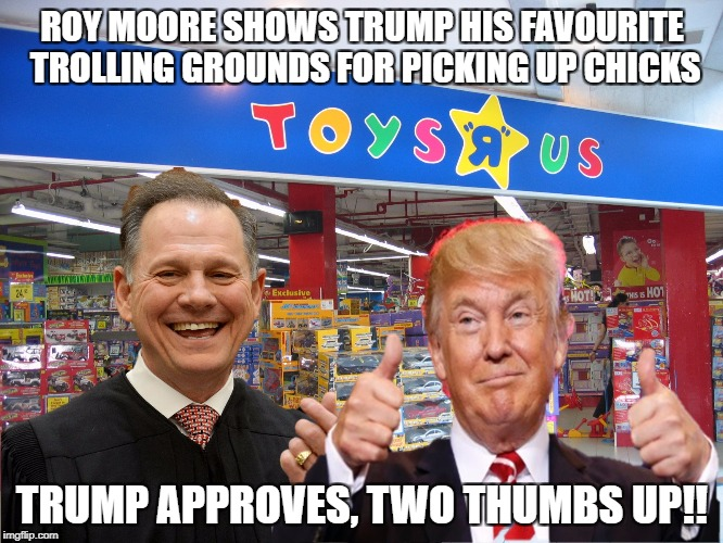 ROY MOORE SHOWS TRUMP HIS FAVOURITE TROLLING GROUNDS FOR PICKING UP CHICKS TRUMP APPROVES, TWO THUMBS UP!! | image tagged in donald trump,roy moore,pedophiles | made w/ Imgflip meme maker