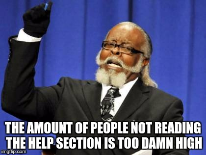 Too Damn High Meme | THE AMOUNT OF PEOPLE NOT READING THE HELP SECTION IS TOO DAMN HIGH | image tagged in memes,too damn high | made w/ Imgflip meme maker