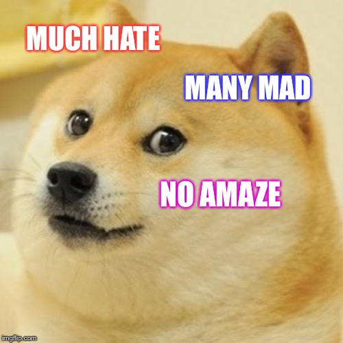Doge Meme | MUCH HATE MANY MAD NO AMAZE | image tagged in memes,doge | made w/ Imgflip meme maker