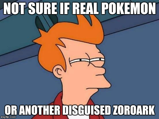 is it zoroark? | NOT SURE IF REAL POKEMON OR ANOTHER DISGUISED ZOROARK | image tagged in memes,futurama fry,pokemon,zoroark | made w/ Imgflip meme maker