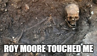 Roy Moore Touched me | ROY MOORE TOUCHED ME | image tagged in roy moore,richard iii,fake news,msnbs | made w/ Imgflip meme maker