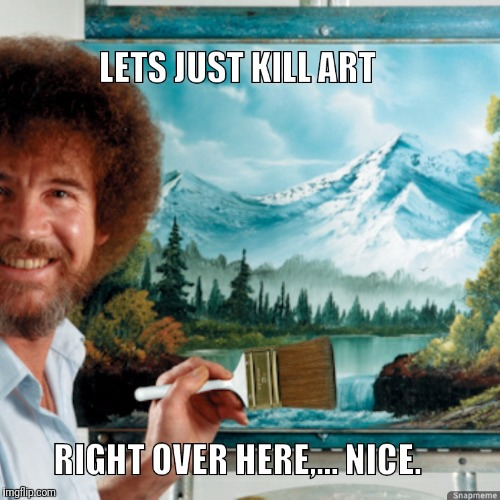 image tagged in bob ross meme,art | made w/ Imgflip meme maker