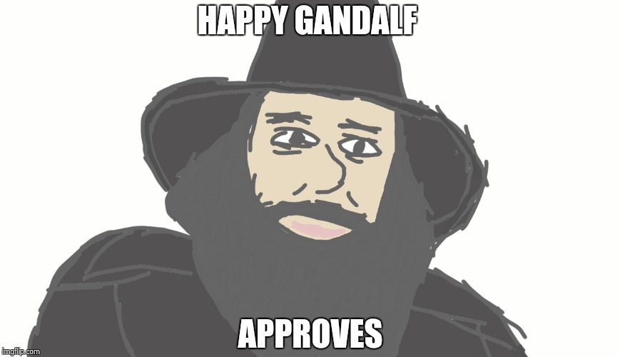 Happy Gandalf | HAPPY GANDALF APPROVES | image tagged in gandalf,funny,sketch | made w/ Imgflip meme maker