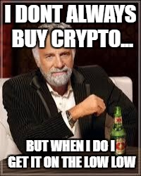 The Most Interesting Man In The World Meme | I DONT ALWAYS BUY CRYPTO... BUT WHEN I DO I GET IT ON THE LOW LOW | image tagged in i don't always | made w/ Imgflip meme maker