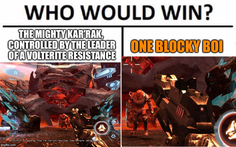 Random N.O.V.A meme appears! | THE MIGHTY KAR'RAK, CONTROLLED BY THE LEADER OF A VOLTERITE RESISTANCE ONE BLOCKY BOI | image tagged in who would win | made w/ Imgflip meme maker