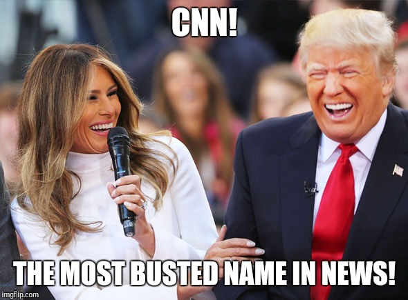 CNN! THE MOST BUSTED NAME IN NEWS! | image tagged in trump laughing | made w/ Imgflip meme maker