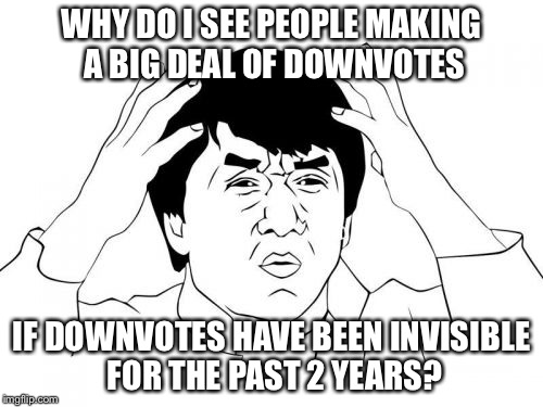 Jackie Chan WTF Meme | WHY DO I SEE PEOPLE MAKING A BIG DEAL OF DOWNVOTES IF DOWNVOTES HAVE BEEN INVISIBLE FOR THE PAST 2 YEARS? | image tagged in memes,jackie chan wtf | made w/ Imgflip meme maker