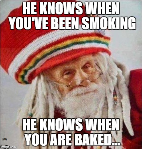 Rasta Claus | HE KNOWS WHEN YOU'VE BEEN SMOKING HE KNOWS WHEN YOU ARE BAKED... | image tagged in bumba claus,rasta claus | made w/ Imgflip meme maker