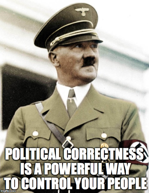 POLITICAL CORRECTNESS IS A POWERFUL WAY TO CONTROL YOUR PEOPLE | made w/ Imgflip meme maker