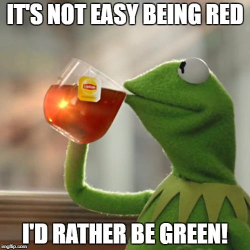 But Thats None Of My Business Meme | IT'S NOT EASY BEING RED I'D RATHER BE GREEN! | image tagged in memes,but thats none of my business,kermit the frog | made w/ Imgflip meme maker