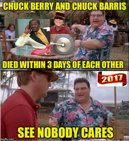 But he could play the guitar, just like ringin' a bell | CHUCK BERRY AND CHUCK BARRIS DIED WITHIN 3 DAYS OF EACH OTHER SEE NOBODY CARES | image tagged in memes,see nobody cares,2017,chuck berry | made w/ Imgflip meme maker