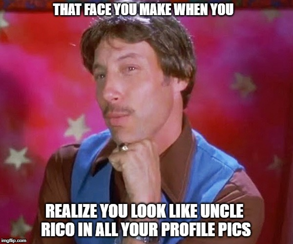 THAT FACE YOU MAKE WHEN YOU REALIZE YOU LOOK LIKE UNCLE RICO IN ALL YOUR PROFILE PICS | image tagged in uncle rico | made w/ Imgflip meme maker