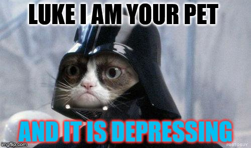 Grumpy Cat Star Wars Meme | LUKE I AM YOUR PET AND IT IS DEPRESSING | image tagged in memes,grumpy cat star wars,grumpy cat | made w/ Imgflip meme maker