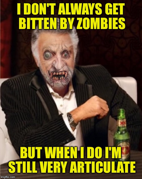 The most interesting zombie in the world | I DON'T ALWAYS GET BITTEN BY ZOMBIES BUT WHEN I DO I'M STILL VERY ARTICULATE | image tagged in interesting zombie,the most interesting man in the world,zombies,dos equis | made w/ Imgflip meme maker