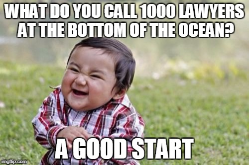 1000 Lawyers  | WHAT DO YOU CALL 1000 LAWYERS AT THE BOTTOM OF THE OCEAN? A GOOD START | image tagged in memes,evil toddler,lawyers,ocean | made w/ Imgflip meme maker