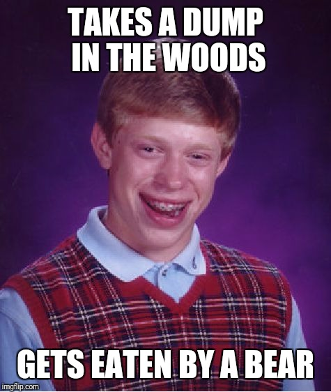 Bad Luck Brian Meme | TAKES A DUMP IN THE WOODS GETS EATEN BY A BEAR | image tagged in memes,bad luck brian | made w/ Imgflip meme maker