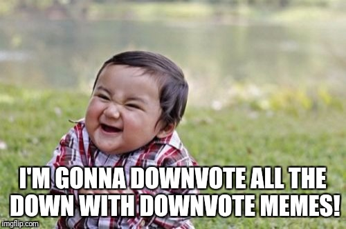 Happy Down With Downvotes Weekend! | I'M GONNA DOWNVOTE ALL THE DOWN WITH DOWNVOTE MEMES! | image tagged in memes,evil toddler,down with downvotes weekend | made w/ Imgflip meme maker