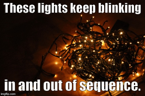 These lights keep blinking in and out of sequence. | image tagged in christmas | made w/ Imgflip meme maker