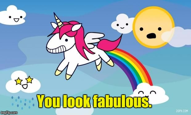 You look fabulous. | made w/ Imgflip meme maker