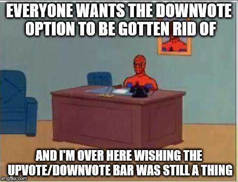 Seriously, that thing was awesome. At least back then I could see how many users hated my jokes. | EVERYONE WANTS THE DOWNVOTE OPTION TO BE GOTTEN RID OF AND I'M OVER HERE WISHING THE UPVOTE/DOWNVOTE BAR WAS STILL A THING | image tagged in memes,spiderman computer desk,spiderman,upvote/downvote bar | made w/ Imgflip meme maker