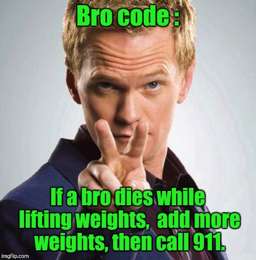 barney  | Bro code : If a bro dies while lifting weights,  add more weights, then call 911. | image tagged in barney | made w/ Imgflip meme maker