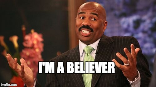 Steve Harvey Meme | I'M A BELIEVER | image tagged in memes,steve harvey | made w/ Imgflip meme maker