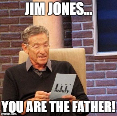 Maury Lie Detector Meme | JIM JONES... YOU ARE THE FATHER! | image tagged in memes,maury lie detector | made w/ Imgflip meme maker
