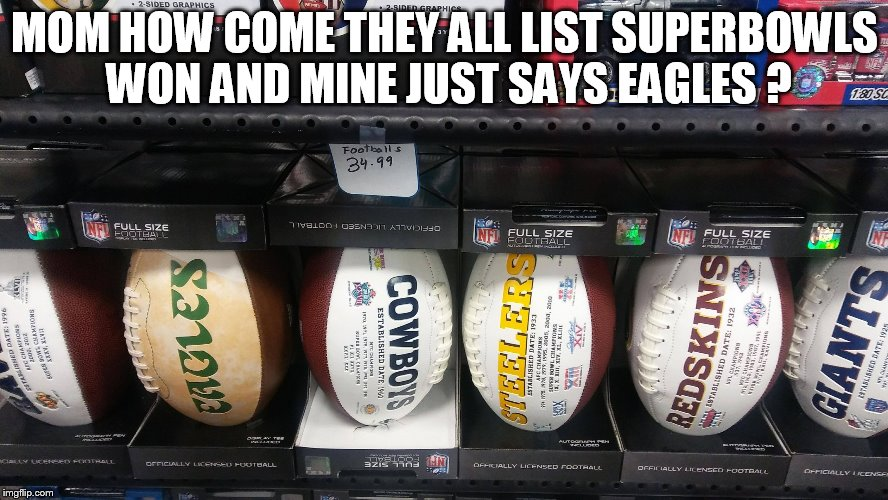 MOM HOW COME THEY ALL LIST SUPERBOWLS WON AND MINE JUST SAYS EAGLES ? | image tagged in eagles 0 | made w/ Imgflip meme maker