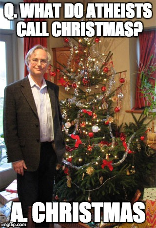 Richard Dawkins Christmas Tree | Q. WHAT DO ATHEISTS CALL CHRISTMAS? A. CHRISTMAS | image tagged in richard dawkins christmas tree | made w/ Imgflip meme maker