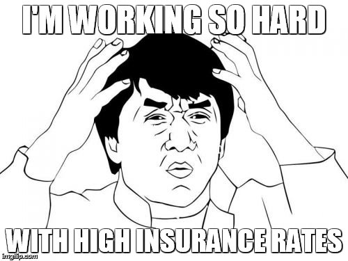 Jackie Chan WTF Meme | I'M WORKING SO HARD WITH HIGH INSURANCE RATES | image tagged in memes,jackie chan wtf | made w/ Imgflip meme maker