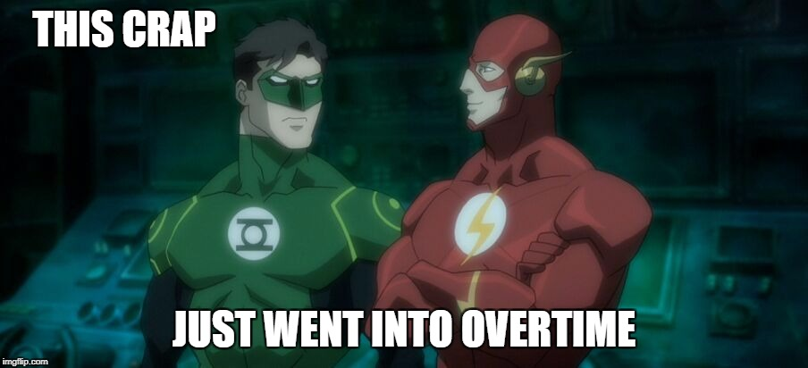 THIS CRAP JUST WENT INTO OVERTIME | image tagged in green lantern,the flash,justice league | made w/ Imgflip meme maker