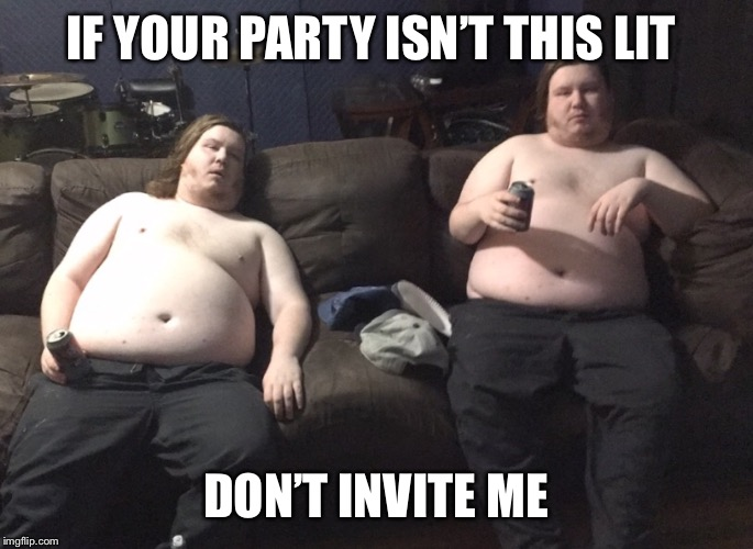 Party | IF YOUR PARTY ISN'T THIS LIT DON'T INVITE ME | image tagged in if,party,this,lit,dont,invite | made w/ Imgflip meme maker