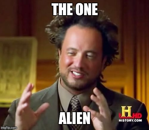 Ancient Aliens Meme | THE ONE ALIEN | image tagged in memes,ancient aliens | made w/ Imgflip meme maker