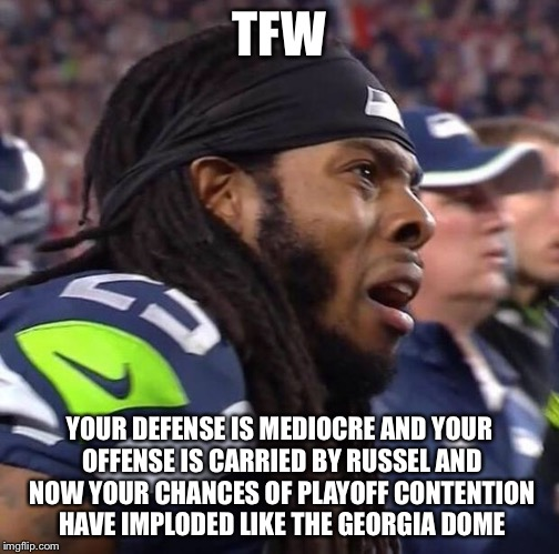 SadRichard Sherman | TFW YOUR DEFENSE IS MEDIOCRE AND YOUR OFFENSE IS CARRIED BY RUSSEL AND NOW YOUR CHANCES OF PLAYOFF CONTENTION HAVE IMPLODED LIKE THE GEORGIA | image tagged in sadrichard sherman | made w/ Imgflip meme maker