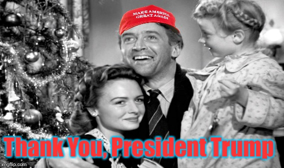 It's a Wonderful Life Donald Trump | Thank You, President Trump | image tagged in it's a wonderful life,donald trump,triggered,triggered liberal,lol | made w/ Imgflip meme maker