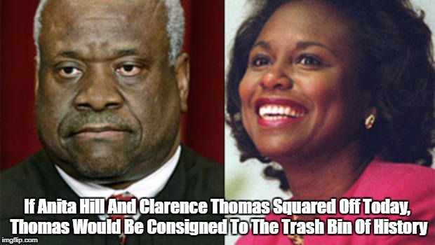 """If Anita Hill And Clarence Thomas Squared Off Today, Thomas Would Be Consigned To The Trash Bin Of History"" 