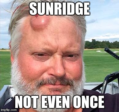 SUNRIDGE NOT EVEN ONCE | image tagged in golf | made w/ Imgflip meme maker