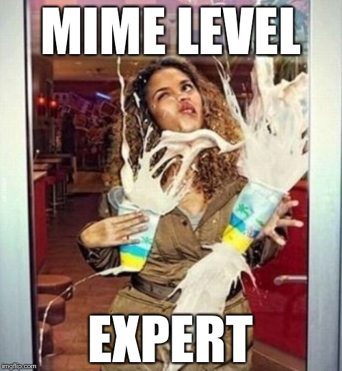 Milkshake stupid | MIME LEVEL EXPERT | image tagged in milkshake stupid,memes,funny | made w/ Imgflip meme maker