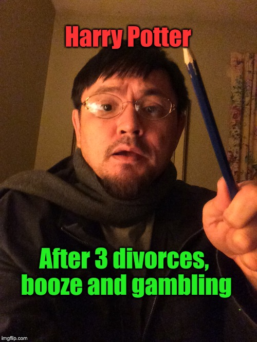 Harry Potter, the later years |  Harry Potter; After 3 divorces, booze and gambling | image tagged in harry potter meme,booze,divorce | made w/ Imgflip meme maker