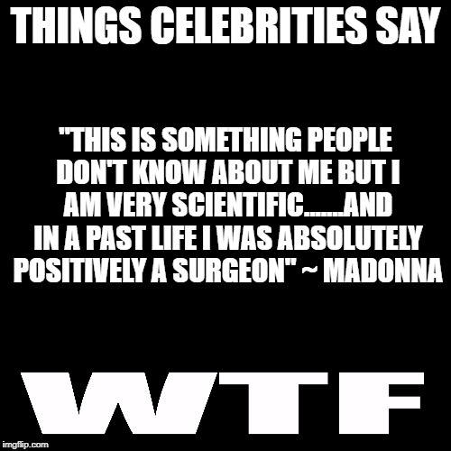 "Scientific reincarnation? | THINGS CELEBRITIES SAY ""THIS IS SOMETHING PEOPLE DON'T KNOW ABOUT ME BUT I AM VERY SCIENTIFIC.......AND IN A PAST LIFE I WAS ABSOLUTELY POSI 