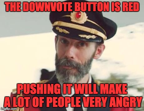 Down With Downvotes Weekend Dec 8-10, a JBmemegeek, 1forpeace & isayisay campaign! | THE DOWNVOTE BUTTON IS RED PUSHING IT WILL MAKE A LOT OF PEOPLE VERY ANGRY | image tagged in captain obvious,down with downvotes weekend | made w/ Imgflip meme maker