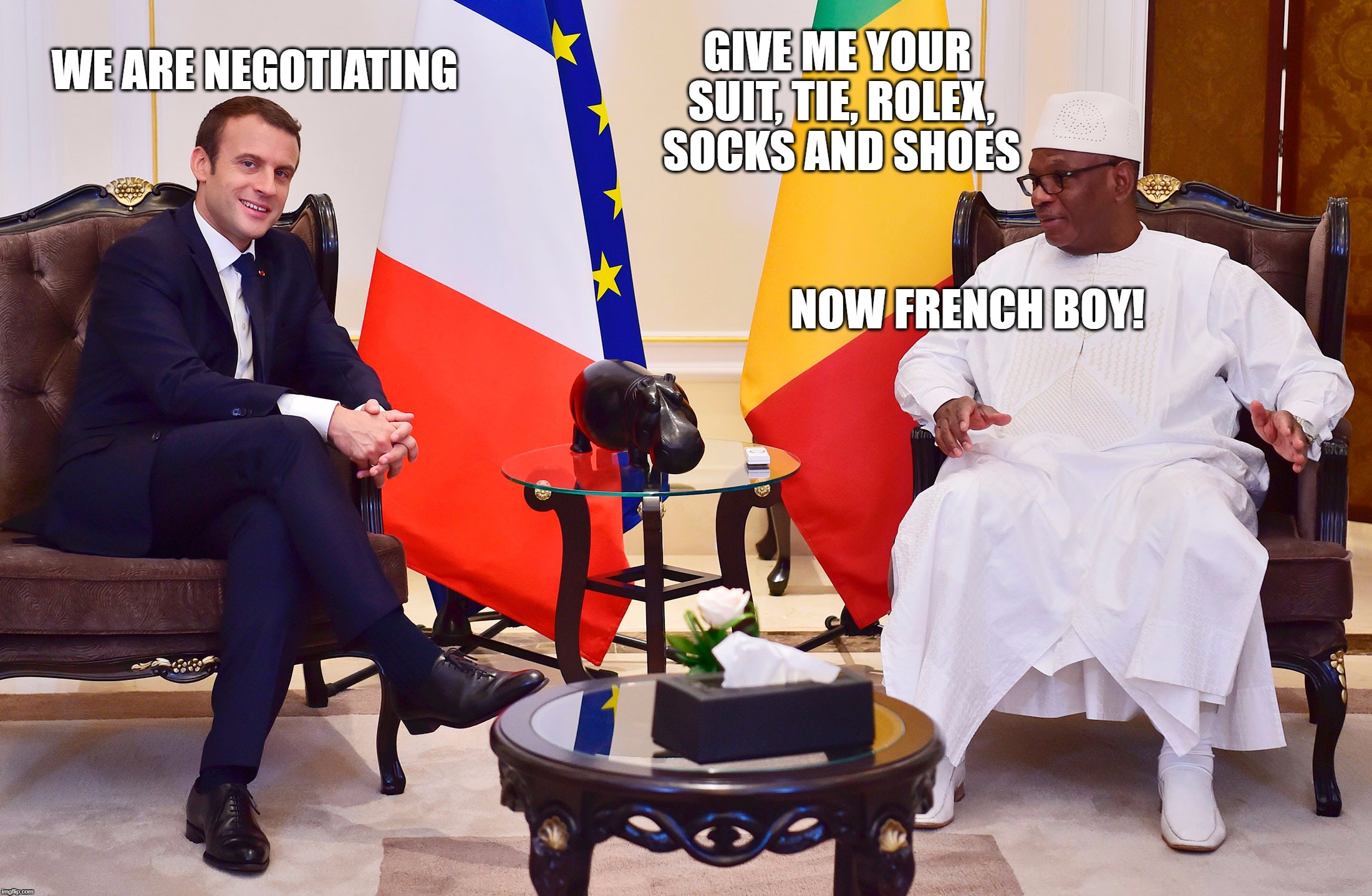 Macron's trade deal | GIVE ME YOUR SUIT, TIE, ROLEX, SOCKS AND SHOES NOW FRENCH BOY! WE ARE NEGOTIATING | image tagged in emmanuel macron | made w/ Imgflip meme maker
