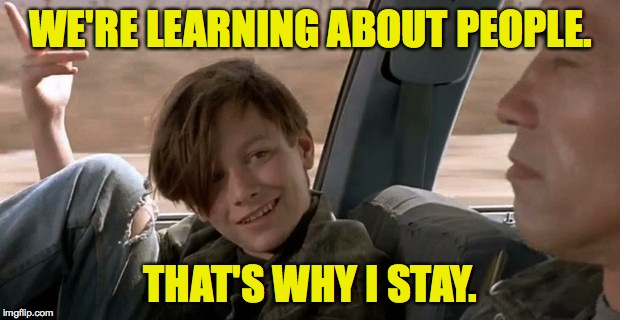 WE'RE LEARNING ABOUT PEOPLE. THAT'S WHY I STAY. | made w/ Imgflip meme maker