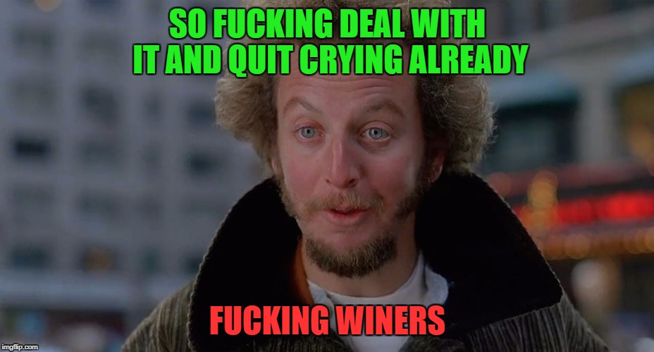 Waaa they downvoted my meme | SO F**KING DEAL WITH IT AND QUIT CRYING ALREADY F**KING WINERS | image tagged in marve,meme babies,winers | made w/ Imgflip meme maker