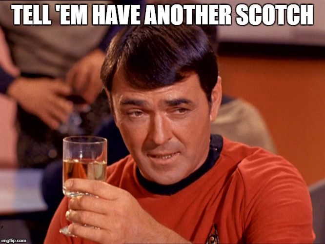 Drunk Scott | TELL 'EM HAVE ANOTHER SCOTCH | image tagged in drunk scott | made w/ Imgflip meme maker