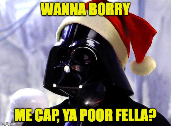 WANNA BORRY ME CAP, YA POOR FELLA? | made w/ Imgflip meme maker