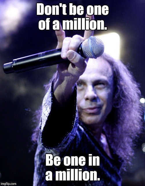 Don't be one of a million. Be one in a million. | made w/ Imgflip meme maker